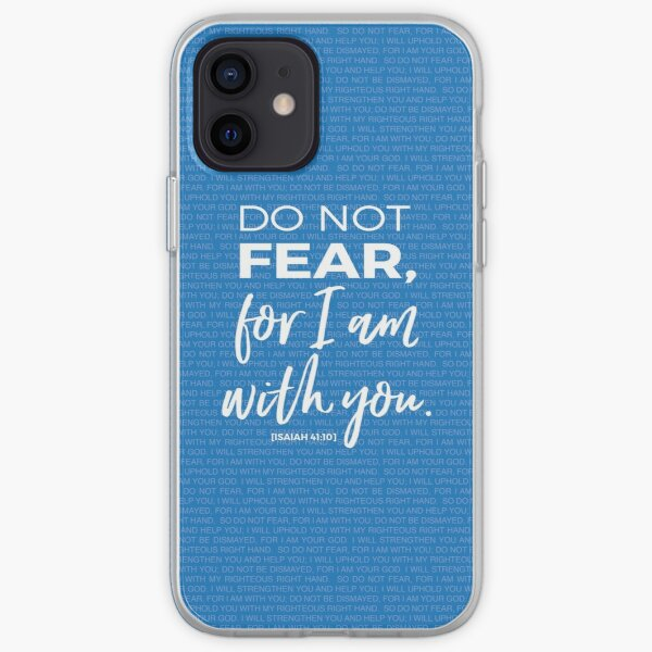 Isaiah 41:10 Do Not Fear For I am With You iPhone Soft Case