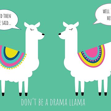 Don't Be A Drama Llama by Madhatterandme