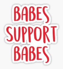Babes Support Babes Funny Love feminism Shirt  Sticker