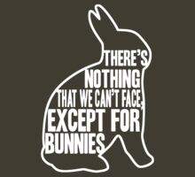 There's nothing that we can't face, except for bunnies