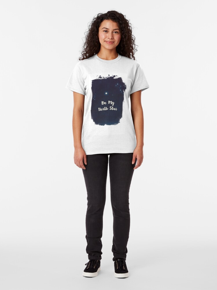 Alternate view of be my north star Classic T-Shirt