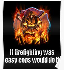 If Firefighting Was Easy Cops Would Do It Poster