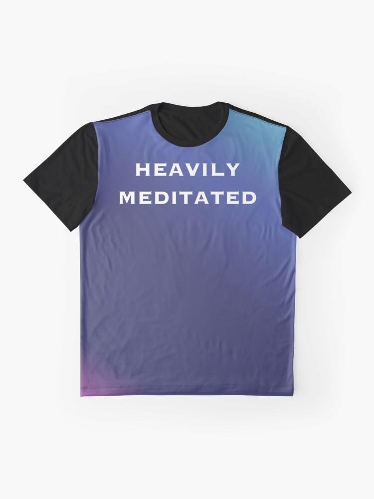 Alternative Ansicht von Heavily Meditated! Grafik T-Shirt