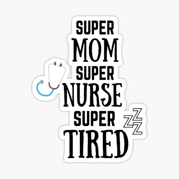 Funny Mother's Day for Nurse Gift Ideas Super Nurse Super Mom Super Tired  Sticker