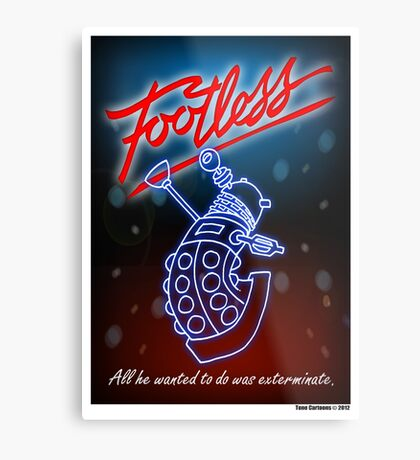 Footless - All he wanted to do was exterminate! Metal Print