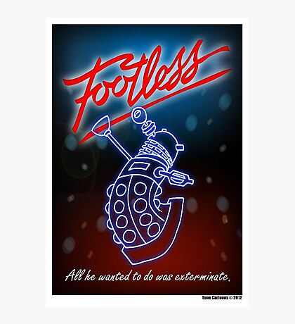 Footless - All he wanted to do was exterminate! Photographic Print