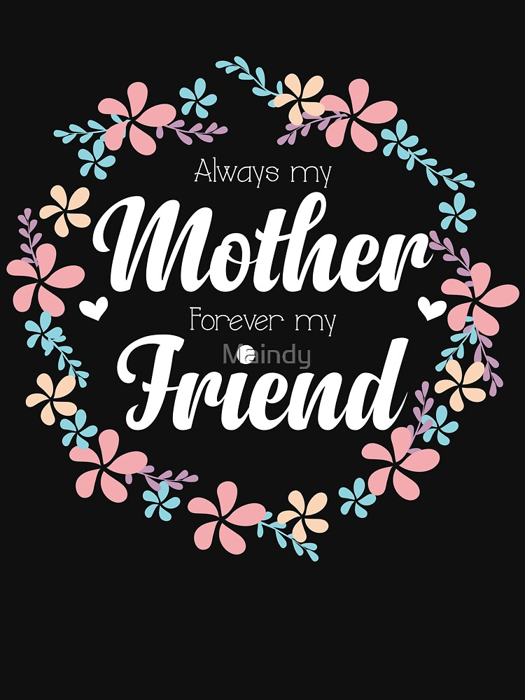 Always My Mother Forever Friend Mothers Day Gift Birthday For Mom By Maindy
