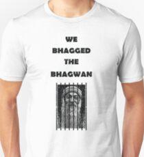 We Bhagged The Bhagwan Unisex T-Shirt