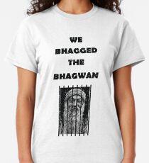 We Bhagged The Bhagwan Classic T-Shirt