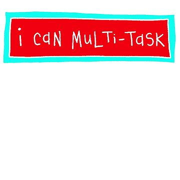 I can multi-task - white text by WendyMassey
