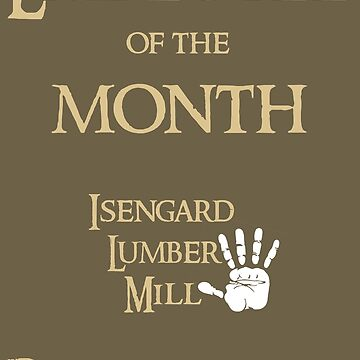 Isengard Employee of the Month THIS ARTWORK IS ALSO AVAILABLE ON OTHER MERCHANDISE by WonderPuss