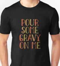 Pour Some Gravy On Me  - Funny Thanksgiving Day Turkey Dinner Pumpkin Pie Pilgrim Unisex T-Shirt