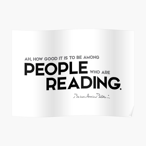 people who are reading - rainer maria rilke Poster
