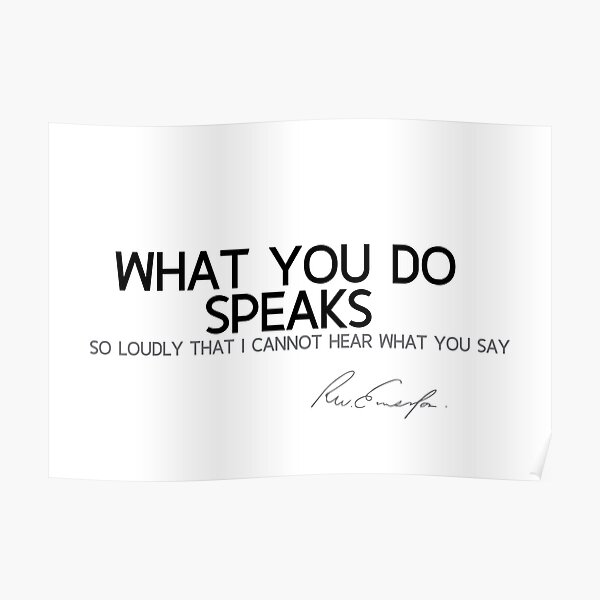 what you do speaks - waldo emerson Poster