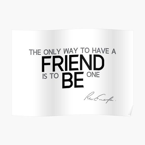 be a friend - waldo emerson Poster