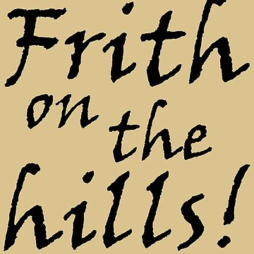 Frith on the Hills (tan) THIS ARTWORK IS ALSO AVAILABLE ON OTHER MERCHANDISE by WonderPuss