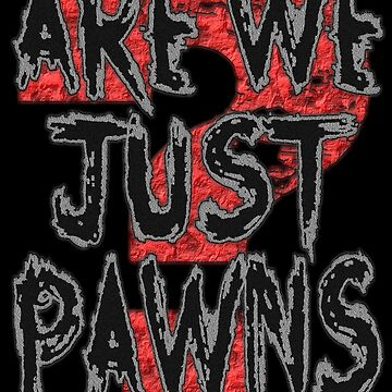 ARE WE JUST PAWNS 2 by Paparaw