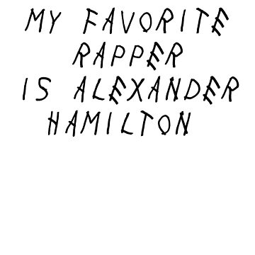 My Favorite Rapper Is Alexander Hamilton T-Shirt funny humor by Mayashop
