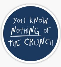 You know nothing of The Crunch Sticker