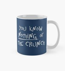 You know nothing of The Crunch Mug