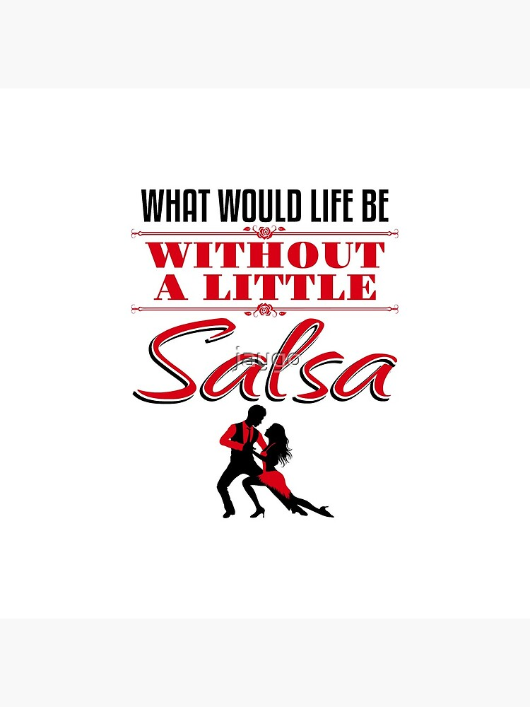 Salsa Dance Gifts Ballroom Dancing What Would Life Be Without A Little Salsa by jaygo