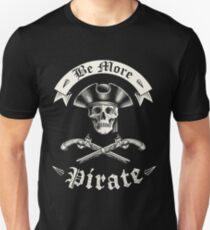 Be More Pirate Unisex T-Shirt