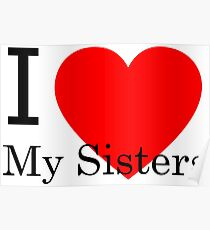 I Love My Sister Posters Redbubble