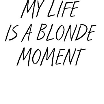 Blonde Moment Funny Quotes by Mayashop