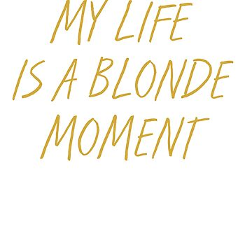 Blonde Moment Funny Quote Gift by Mayashop