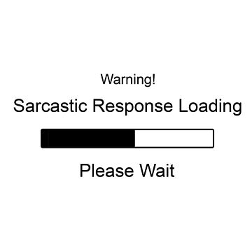 Warning Sarcastic Response Loading by MotionStreet