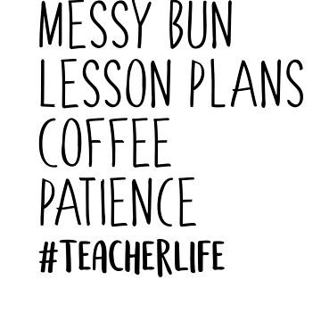 Messy Bun Lesson Plans Coffee Patience Teacher Life T Shirt by Mayashop