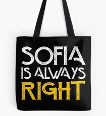 Sophia is always right first name Tote Bag