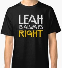 Leah is always right first name Classic T-Shirt