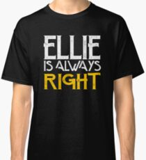 Ellie is always right Classic T-Shirt