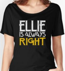 Ellie is always right Women's Relaxed Fit T-Shirt
