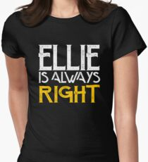 Ellie is always right Women's Fitted T-Shirt