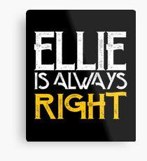 Ellie is always right Metal Print
