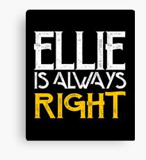 Ellie is always right Canvas Print