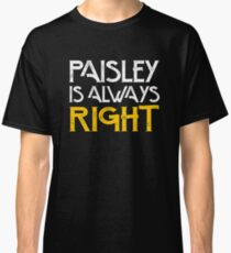 Paisley is always right Classic T-Shirt