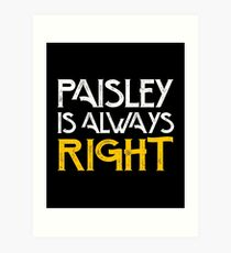 Paisley is always right Art Print