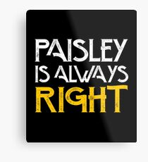 Paisley is always right Metal Print