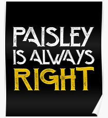 Paisley is always right Poster