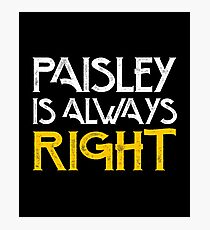 Paisley is always right Photographic Print
