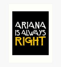 Arianna is always right Art Print