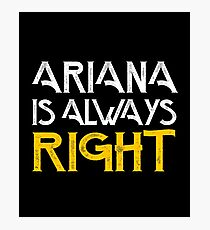 Arianna is always right Photographic Print