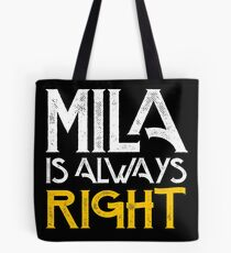 Mila is always right first name Tote Bag