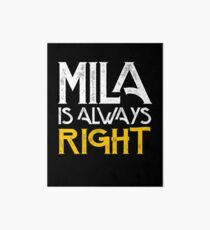 Mila is always right first name Art Board