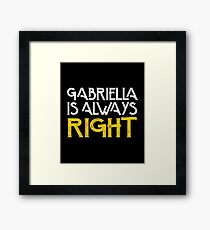 Gabriella is always right first name Framed Print