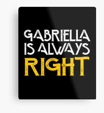 Gabriella is always right first name Metal Print
