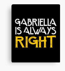 Gabriella is always right first name Canvas Print